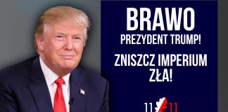 Brawo prezydent Trump! Zniszcz Imperium Zła! Ruch 11 Listopada